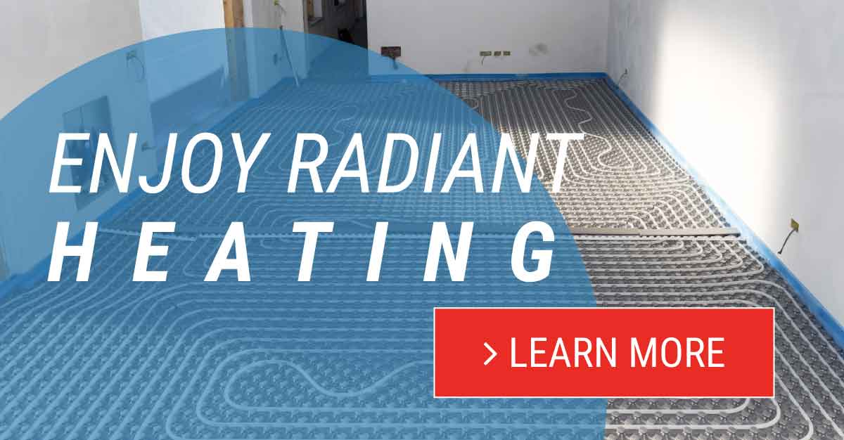 Enjoy the enveloping warmth of a radiant heating system powered by a high efficiency boiler!